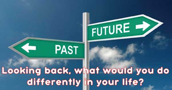 What would you do differently at the age of 20?