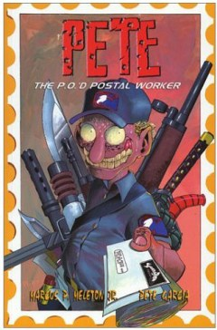 Sharkbait Press: Pete the P.O.'d Postal Worker #1 written by Marcus Pierce Jr, and drawn by Pete Garcia
