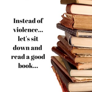 Instead of violence...let's sit down and read a goodbook...