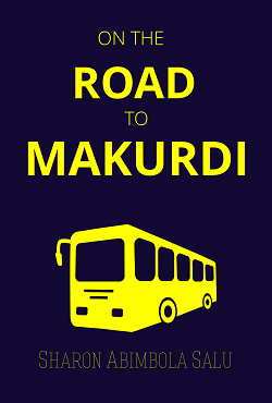 On the Road to Makurdi: Episode 3 (The Truth According to Sewuese)