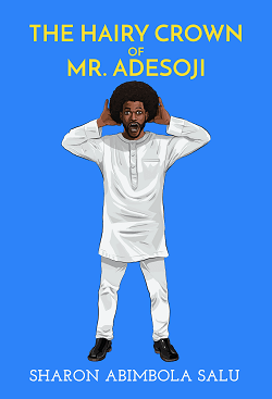 Chapter 1: The Trigger - An Excerpt from The Hairy Crown of Mr. Adesoji