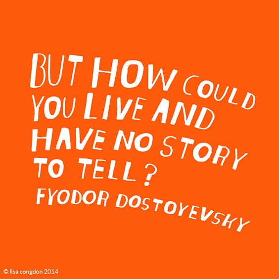 Fyodor Dostoyevsky - Live and Have no Story to Tell - Writing Quote