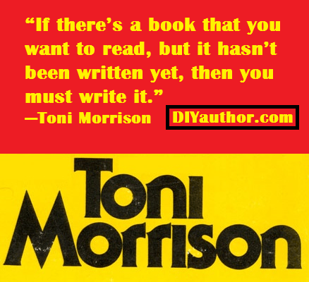 Toni Morrison Writing Quotes - Write a book that you want to read