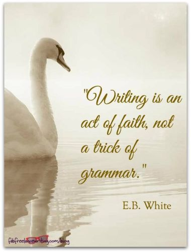 Writing is an Act of Faith - E B White - Quote
