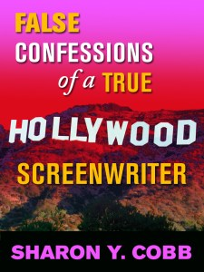 False Confessions of a True Hollywood Screenwriter Cover