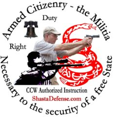 "SHASTA DEFENSE  – CARRY CONCEALED WEAPON CLASSES.     ""Personal teaching … A course I would recommend to those interested in learning, not simply trying to get a CCW Permit"" (Assist. District Attorney)."