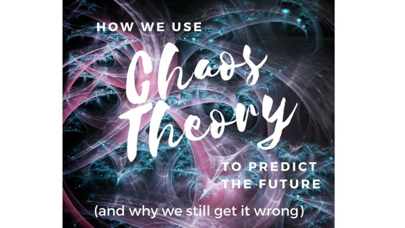How we use chaos theory to predict the future (and why we still get it wrong)