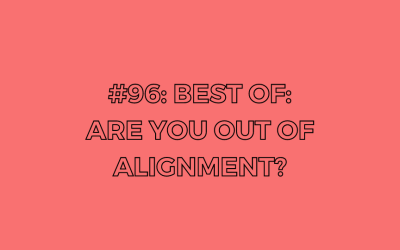 BEST OF: Are You Out Of Alignment? — Ep. 96