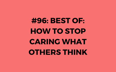 BEST OF: How To Stop Caring What Others Think — Ep. 98