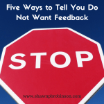 Five Ways to Tell You Do Not Want Feedback