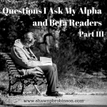 The Questions I Ask My Alpha and Beta Readers