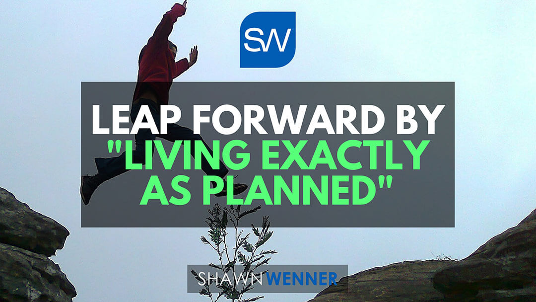 "Leap forward by ""Living Exactly As Planned!"""