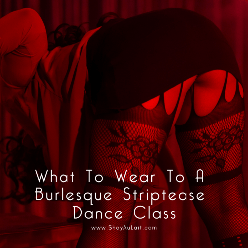 what to wear to a burlesque striptease dance class - shayalait.com