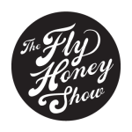 The Fly Honey Show