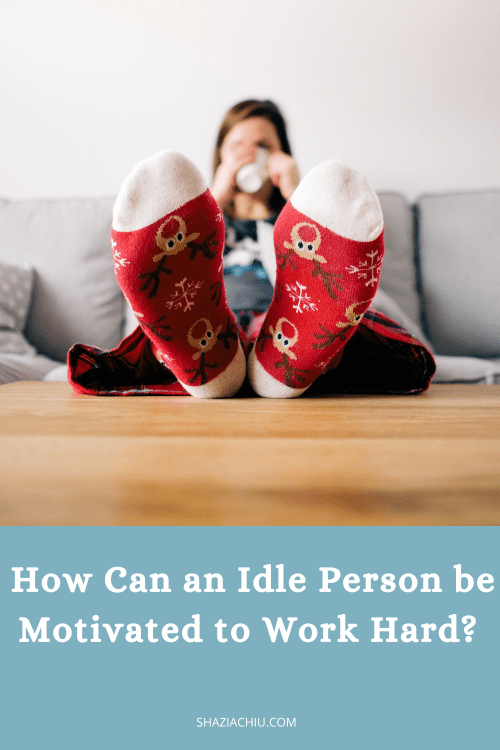 how-can-an-idle-person-be-motivated-to-work-hard
