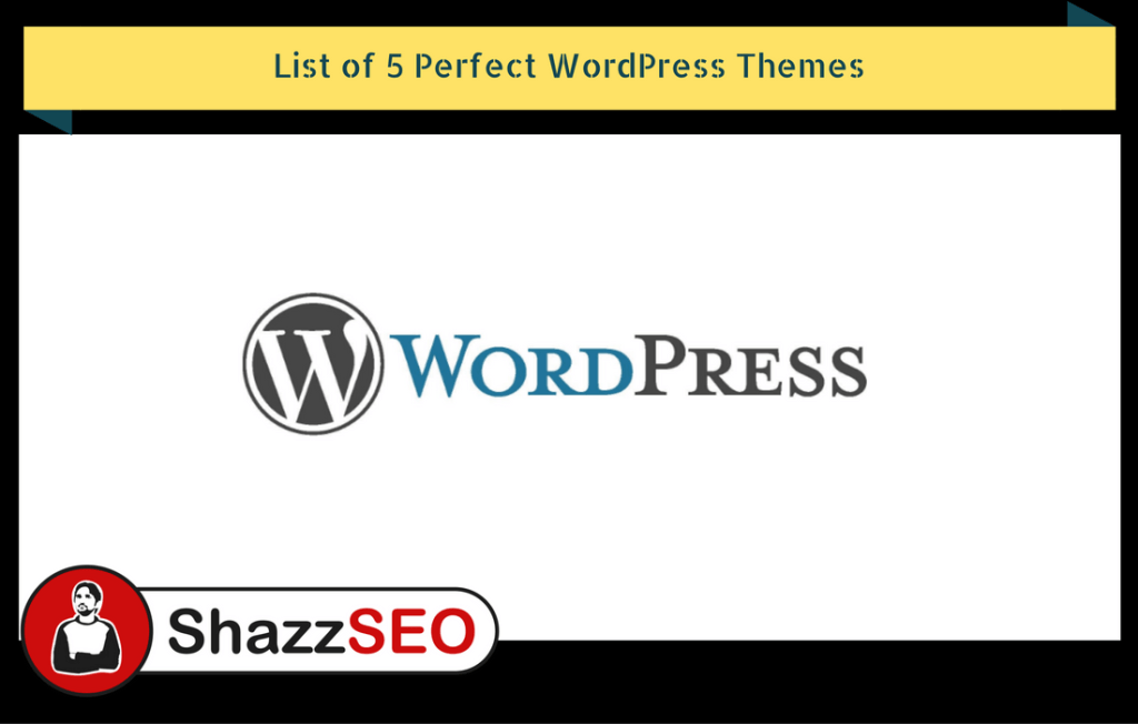 List of 5 Perfect WordPress Themes