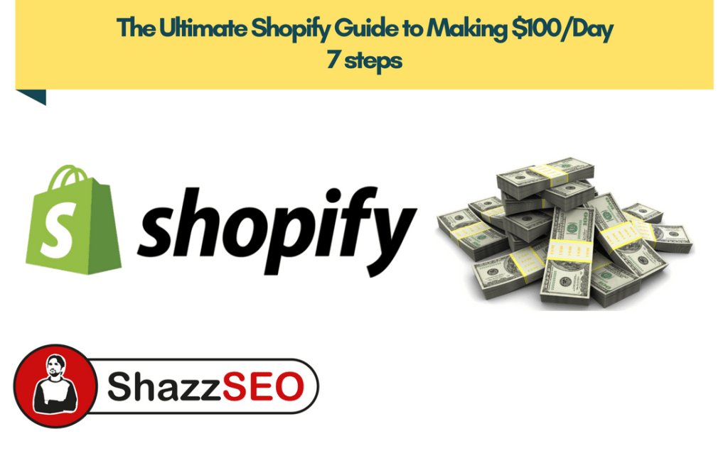 The Ultimate Shopify Guide to Making $100/Day | 7 steps