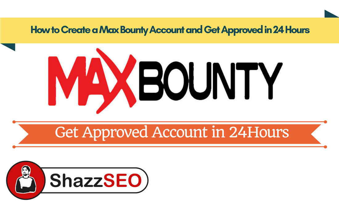 How to Create a Max Bounty Account and Get Approved in 24 Hours