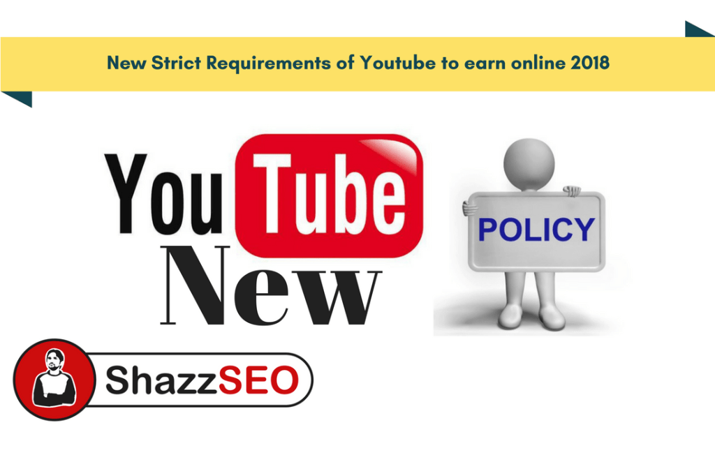 New Strict Requirements of Youtube to earn online 2018