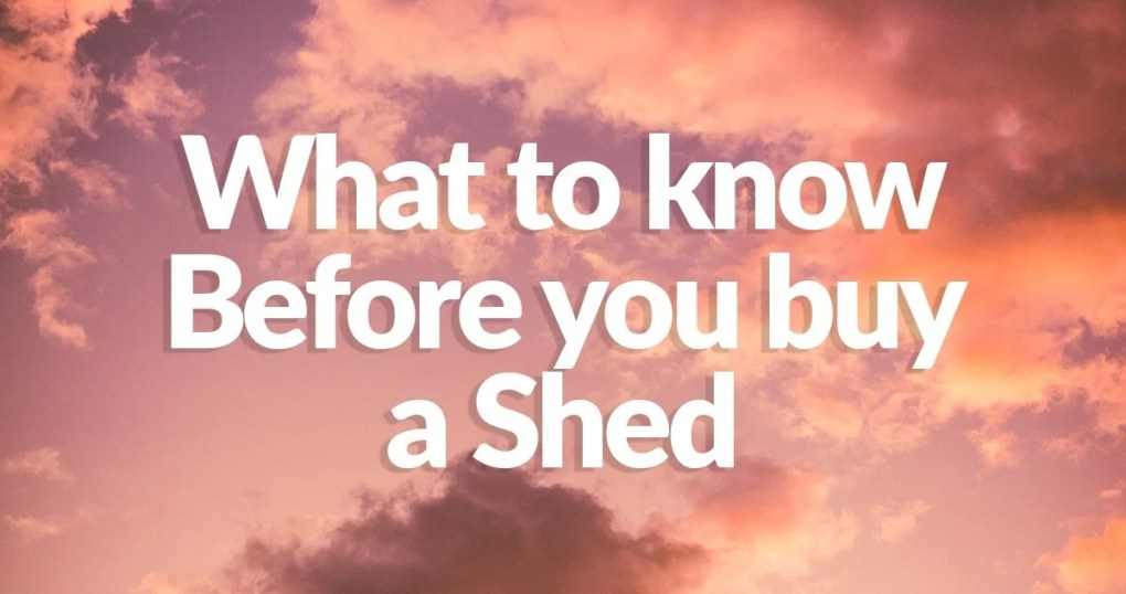 Before you buy a shed written in the sky