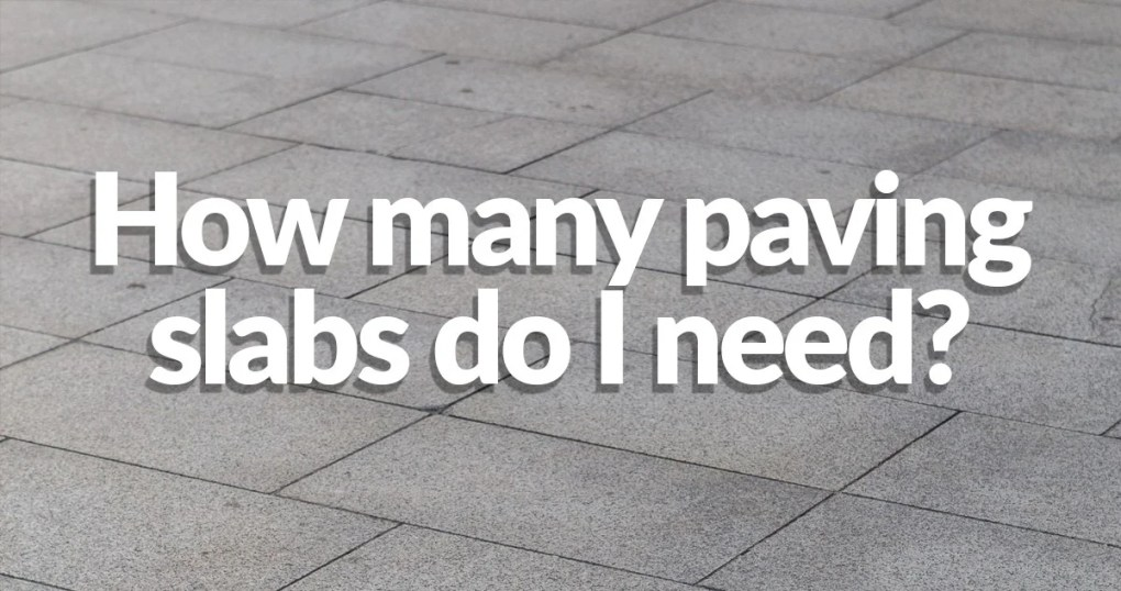 Tightly-packed grey paving slabs with the words 'how many paving slabs do I need?' written on top in white text.