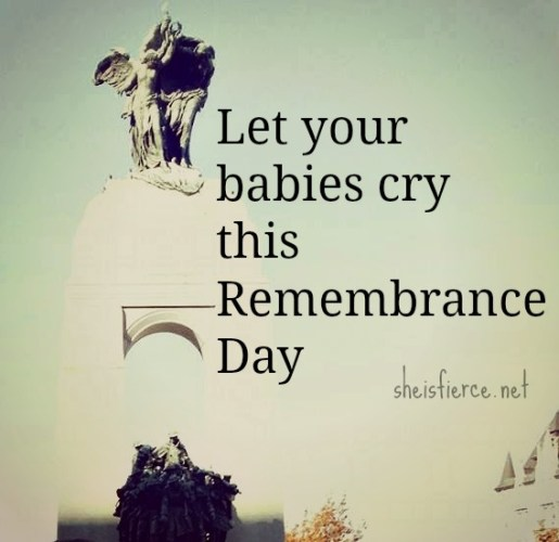 Let your babies cry this Remembrance Day