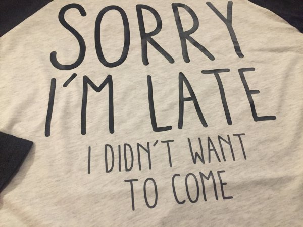 Sorry I'm Late I Didn't Want to Come – (B)