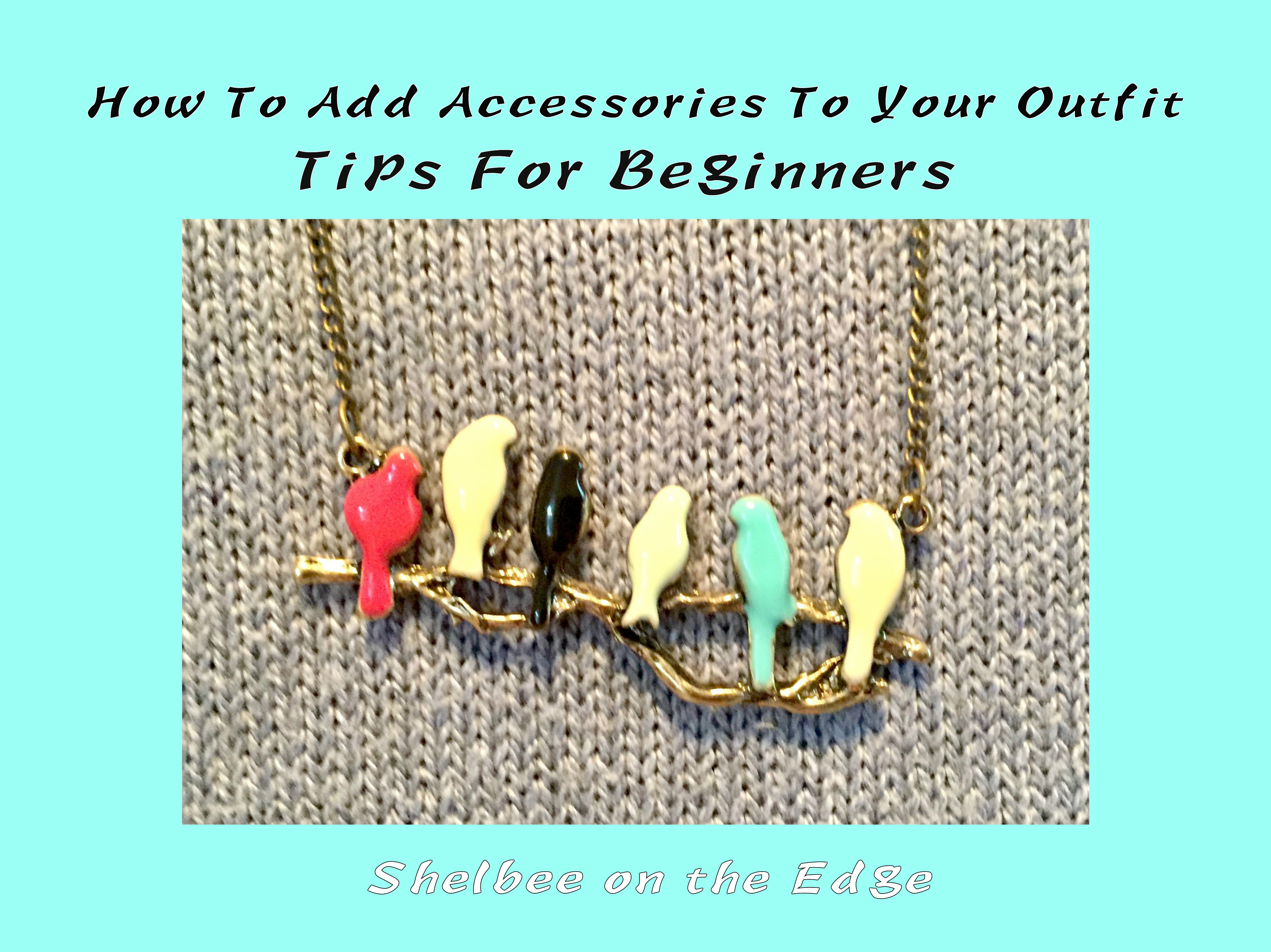 How To Add Accessories to Your Outfit: Tips For Beginners