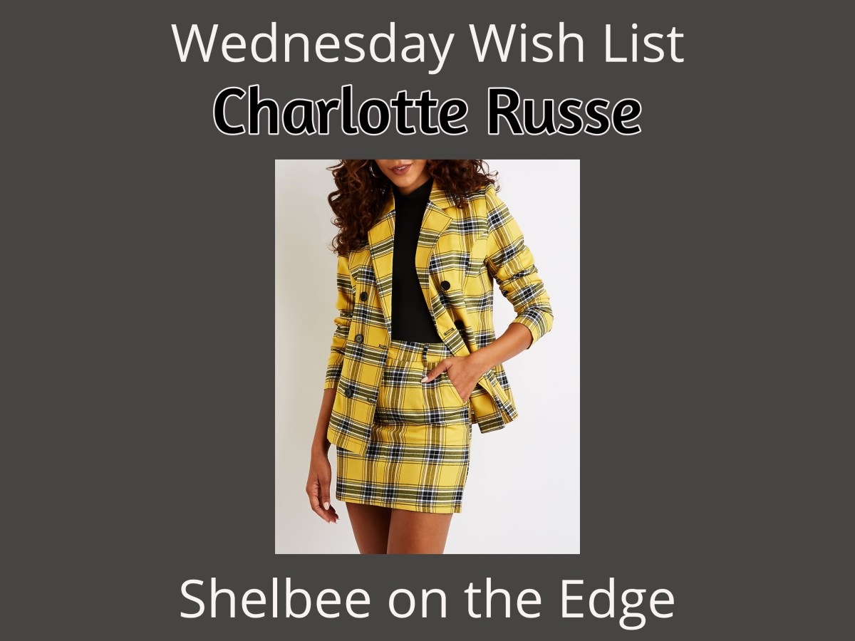 848590c75b6 Wednesday Wish List  Charlotte Russe – Shelbee On the Edge