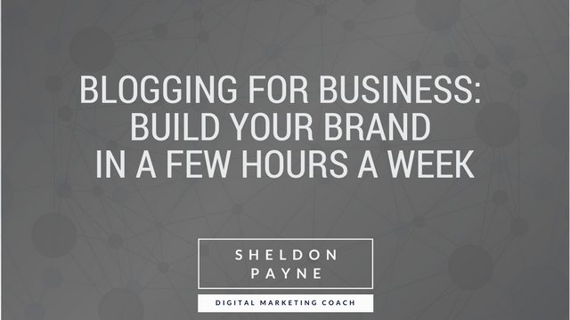 Blogging For Business - Build Your Brand in a Few Hours a Week