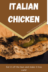 A recipe for Italian chicken that can be eaten on a bun as a sandwich or off a bun to make it low carb.