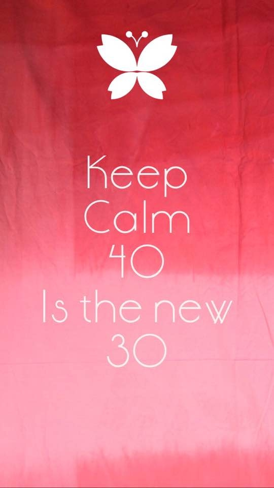 Keep calm, 40 is the new 30