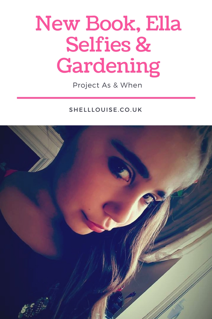 new book, Ella selfies and garden work