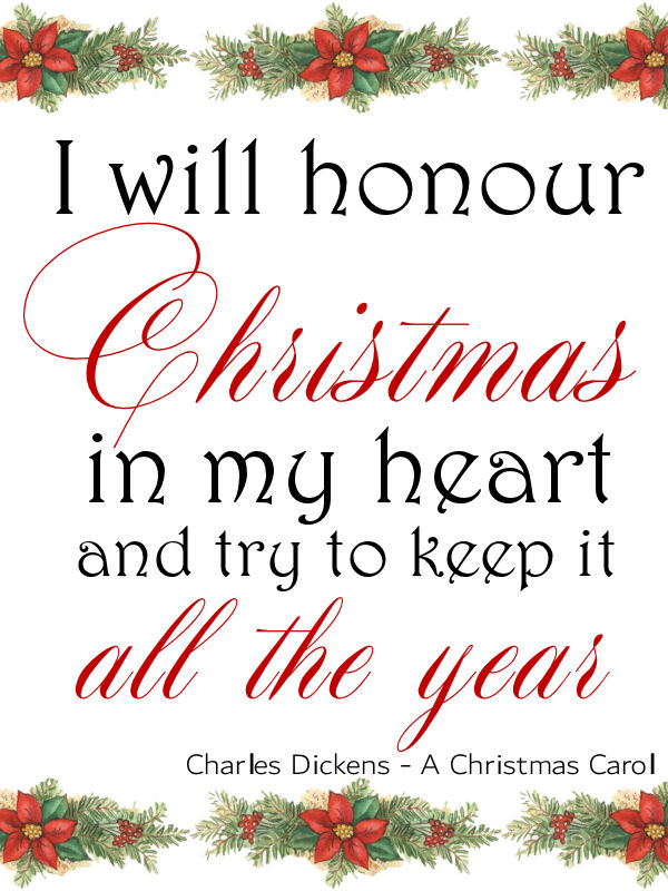 Charles Dickens - A Christmas Carol quote - I will honour Christmas in my heart and try to keep it all the year