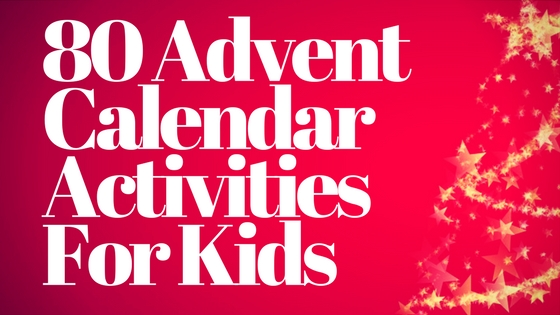 80 Advent Calendar Activities For Kids