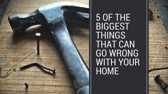 biggest things that can go wrong with your home