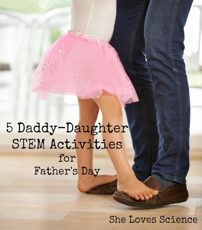 5 Daddy-Daughter STEM Activities