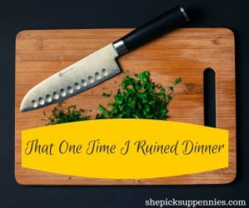 That One Time I Ruined Dinner