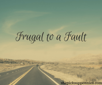 Frugal to a Fault