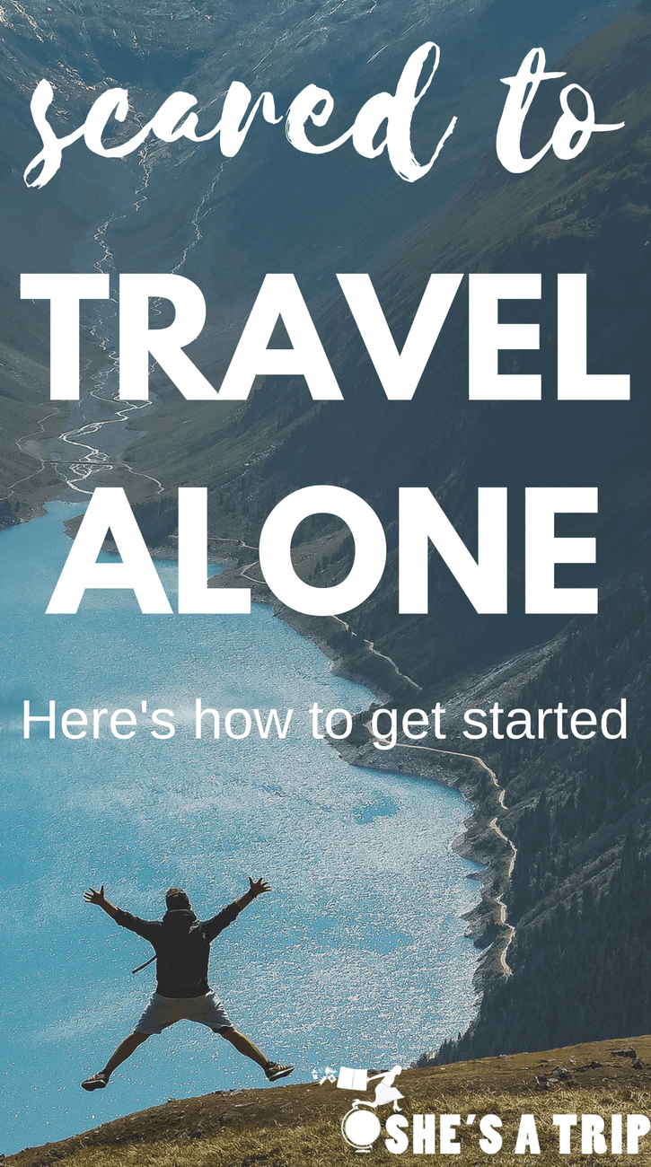 scared to travel alone first solo trip first time traveling alone