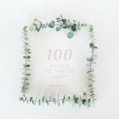 100 + Things To Throw Away Right Now - Get Organized, Declutter, Minimalism Capsule DIY | www.shesbabely.com