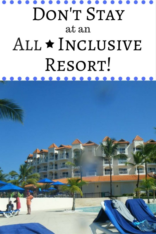 Don't Stay at an All-Inclusive Resort!