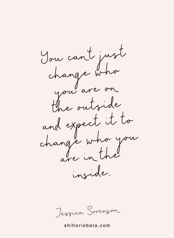 You can't just change who you are on the outside