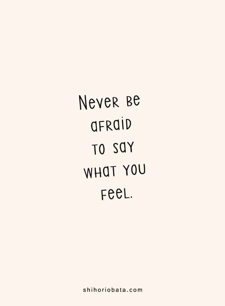 Never be afraid to say what you feel - Short Inspirational Quotes
