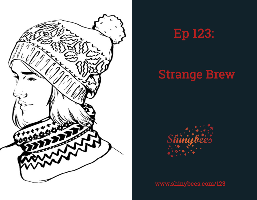 Episode 123 Shinybees Podcast Review of Tin Can Knits Strange Brew