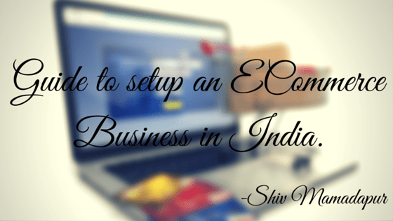 Guide to setup an Ecommerce Business in India.