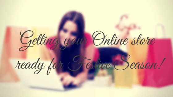 Getting your Online Store ready for  Festive Season!