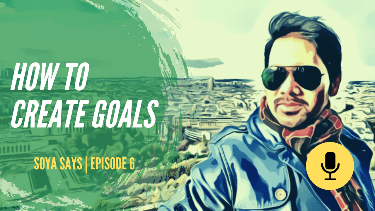 how to create goals soya says shoaibqureshi podcast for youtube and website - Home