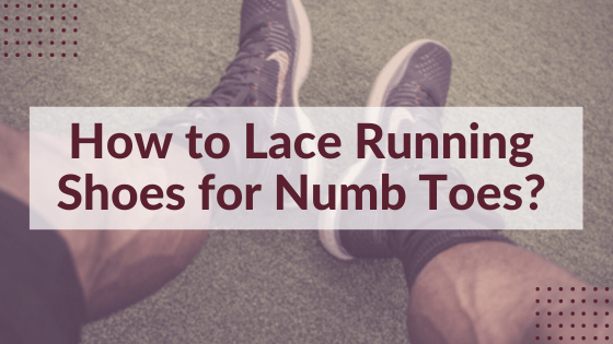 how to lace running shoes for numb toes