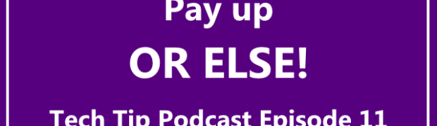 Tech Tip Podcast Episode 11: Pay Up, Or Else!